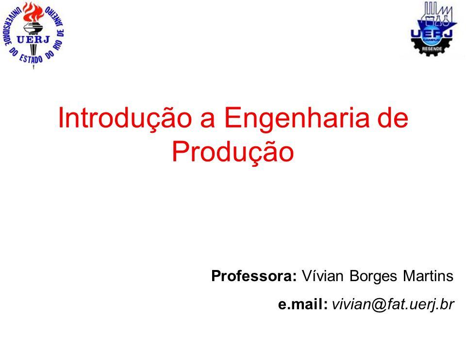 Introdução a Engenharia de Produção Professora: Vívian Borges Martins e.mail: vivian@fat.uerj.br