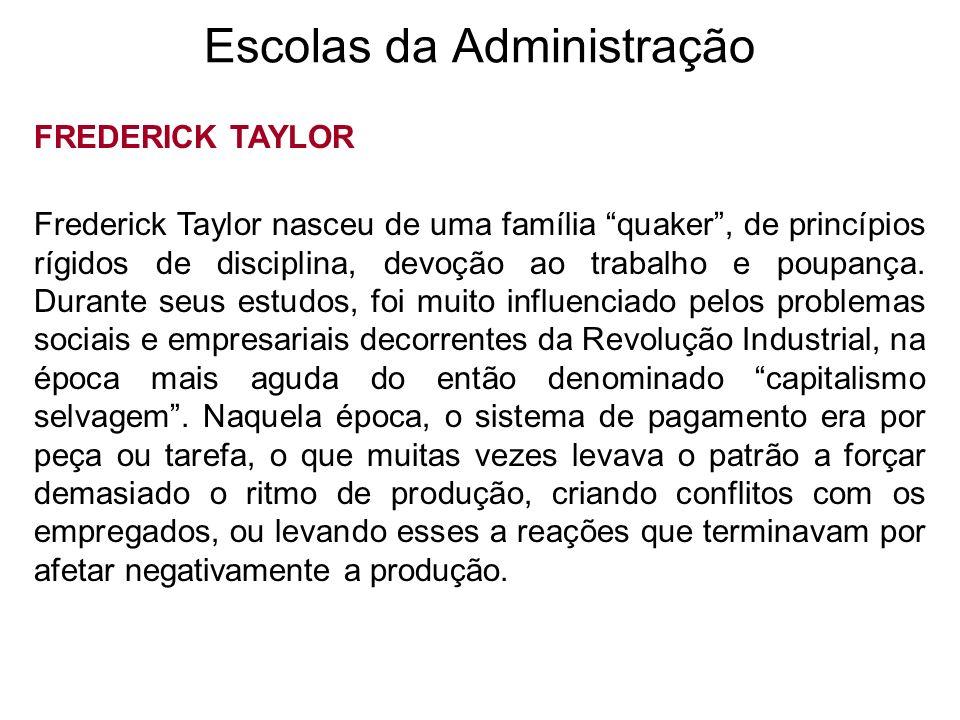Escolas da Administração FREDERICK TAYLOR Frederick Taylor nasceu de uma família quaker, de princípios rígidos de disciplina, devoção ao trabalho e po