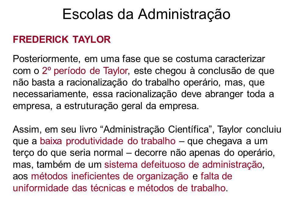 Escolas da Administração FREDERICK TAYLOR Posteriormente, em uma fase que se costuma caracterizar com o 2º período de Taylor, este chegou à conclusão