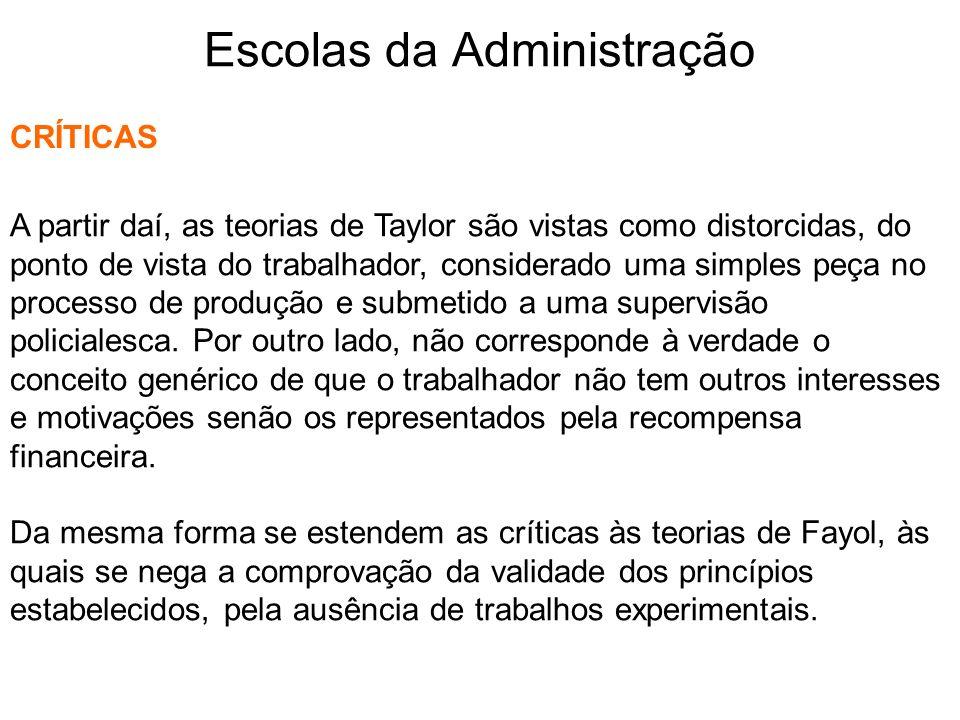 Escolas da Administração CRÍTICAS A partir daí, as teorias de Taylor são vistas como distorcidas, do ponto de vista do trabalhador, considerado uma si