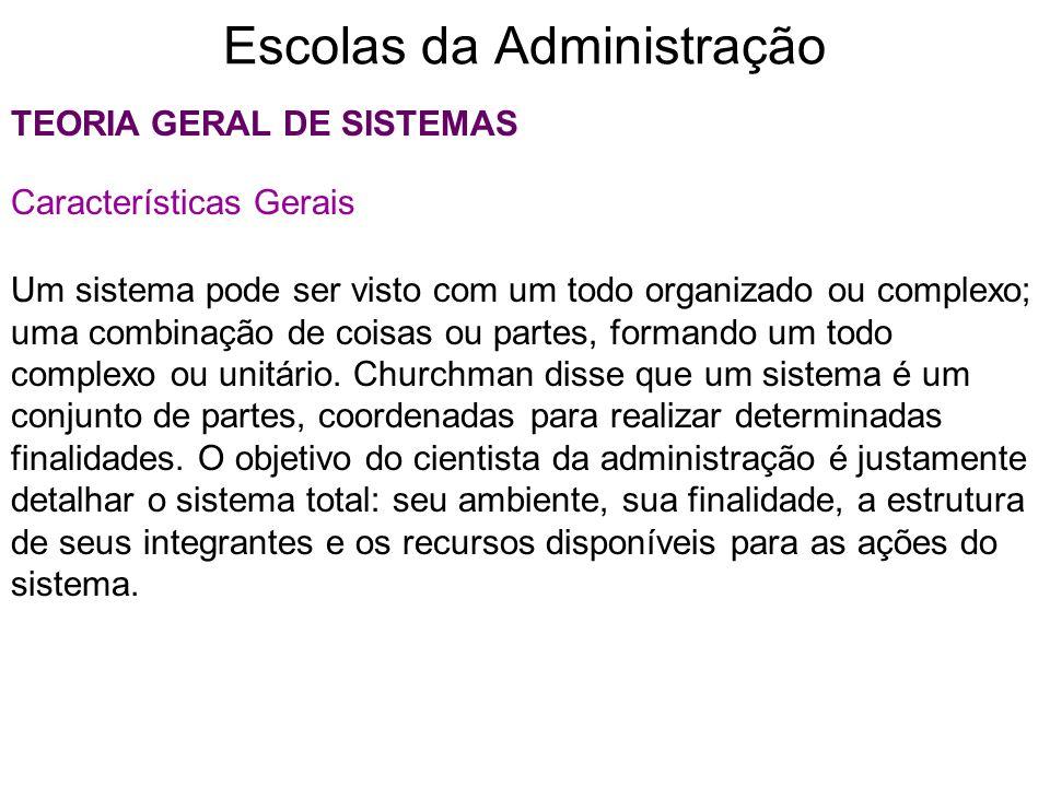 Escolas da Administração TEORIA GERAL DE SISTEMAS Características Gerais Um sistema pode ser visto com um todo organizado ou complexo; uma combinação