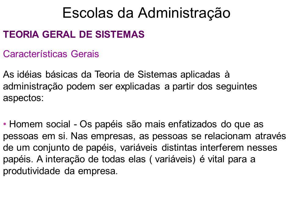 Escolas da Administração TEORIA GERAL DE SISTEMAS Características Gerais As idéias básicas da Teoria de Sistemas aplicadas à administração podem ser e