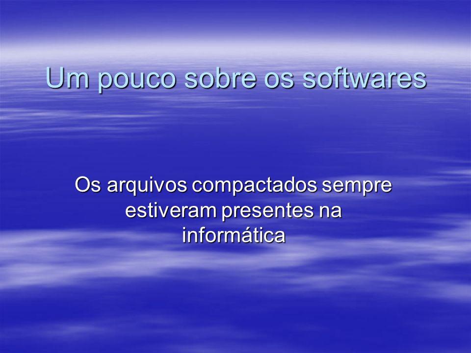 Um pouco sobre os softwares Os arquivos compactados sempre estiveram presentes na informática