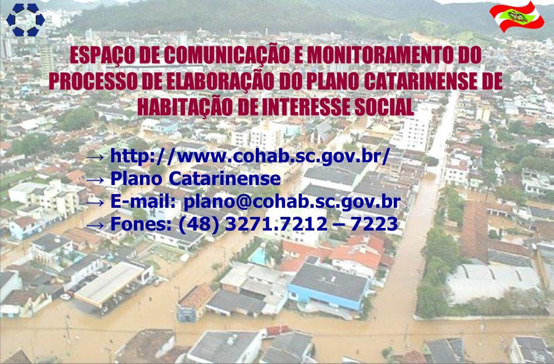 ESPAÇO DE COMUNICAÇÃO E MONITORAMENTO DO PROCESSO DE ELABORAÇÃO DO PLANO CATARINENSE DE HABITAÇÃO DE INTERESSE SOCIAL http://www.cohab.sc.gov.br/ Plan
