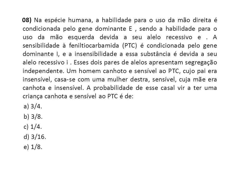 08) Na espécie humana, a habilidade para o uso da mão direita é condicionada pelo gene dominante E, sendo a habilidade para o uso da mão esquerda devi