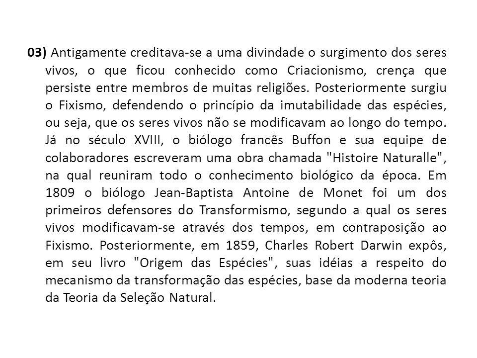 03) Antigamente creditava-se a uma divindade o surgimento dos seres vivos, o que ficou conhecido como Criacionismo, crença que persiste entre membros