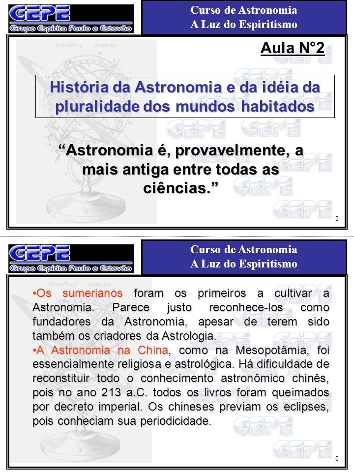 Curso de Astronomia A Luz do Espiritismo Curso de Astronomia A Luz do Espiritismo Aula N°2 História da Astronomia e da idéia da pluralidade dos mundos