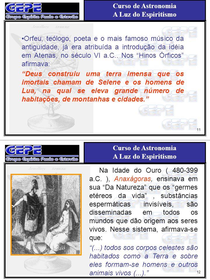 Curso de Astronomia A Luz do Espiritismo Curso de Astronomia A Luz do Espiritismo Orfeu, teólogo, poeta e o mais famoso músico da antiguidade, já era