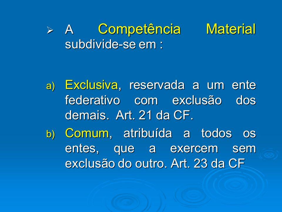 As competências se dividem em MATERIAL e LEGISLATIVA. Competência Material diz respeito às normas que regem a proteção ambiental. Competência Material