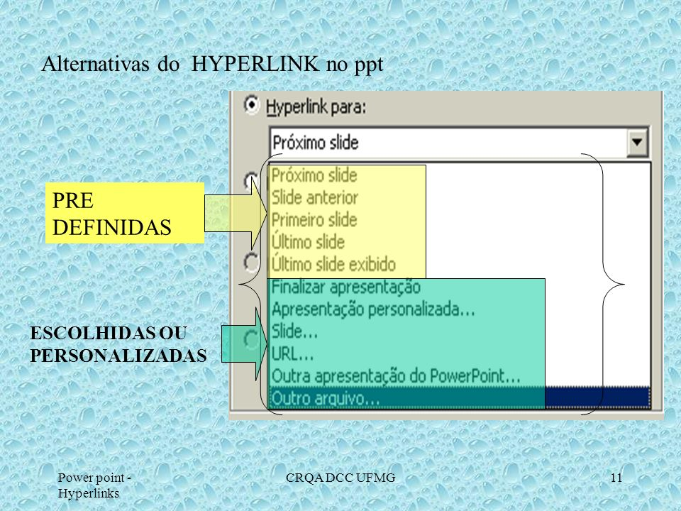 Power point - Hyperlinks CRQA DCC UFMG10 Selecionando qualquer botão de ação PODE SER ATIVADO COM QUALQUER UMA DAS ESCOLHAS
