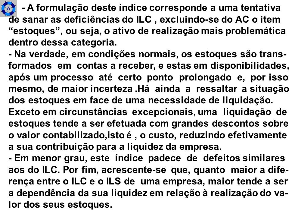 - A formulação deste índice corresponde a uma tentativa de sanar as deficiências do ILC, excluindo-se do AC o item estoques, ou seja, o ativo de reali