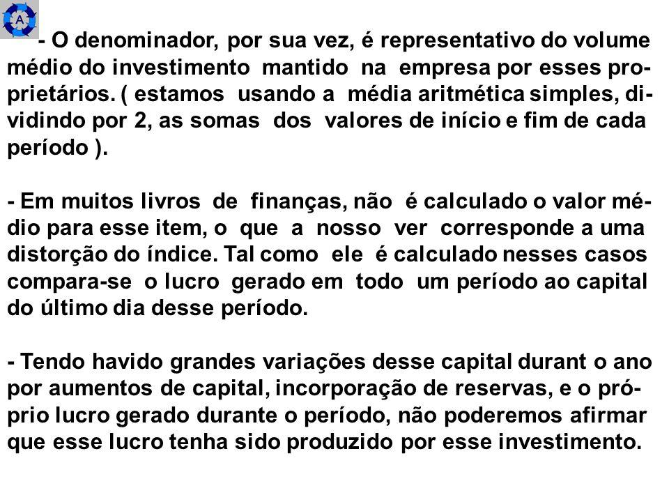 - O denominador, por sua vez, é representativo do volume médio do investimento mantido na empresa por esses pro- prietários. ( estamos usando a média