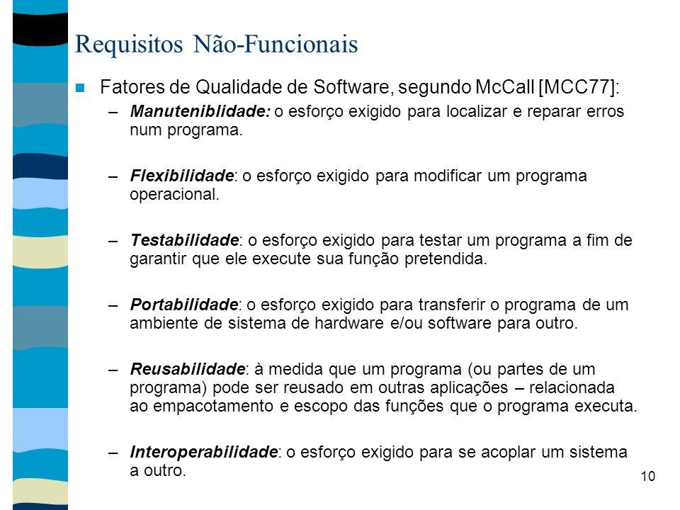 10 Requisitos Não-Funcionais Fatores de Qualidade de Software, segundo McCall [MCC77]: –Manuteniblidade: o esforço exigido para localizar e reparar er