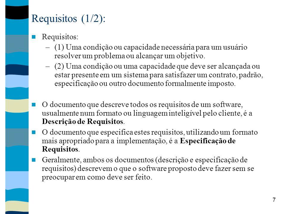 7 Requisitos (1/2): Requisitos: –(1) Uma condição ou capacidade necessária para um usuário resolver um problema ou alcançar um objetivo. –(2) Uma cond