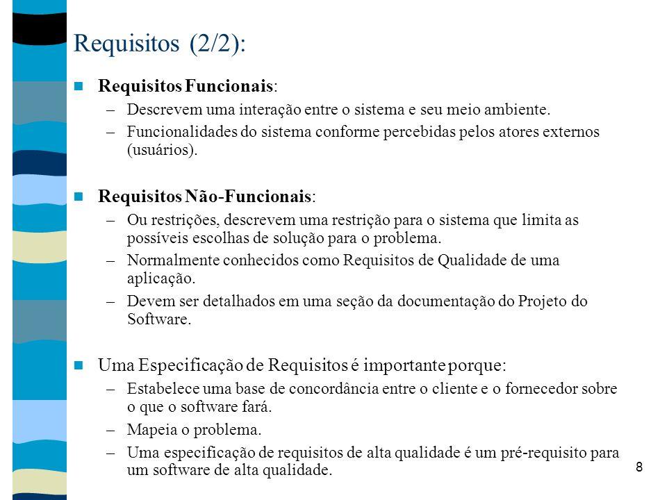 8 Requisitos (2/2): Requisitos Funcionais: –Descrevem uma interação entre o sistema e seu meio ambiente. –Funcionalidades do sistema conforme percebid