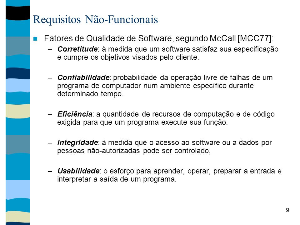 9 Requisitos Não-Funcionais Fatores de Qualidade de Software, segundo McCall [MCC77]: –Corretitude: à medida que um software satisfaz sua especificaçã