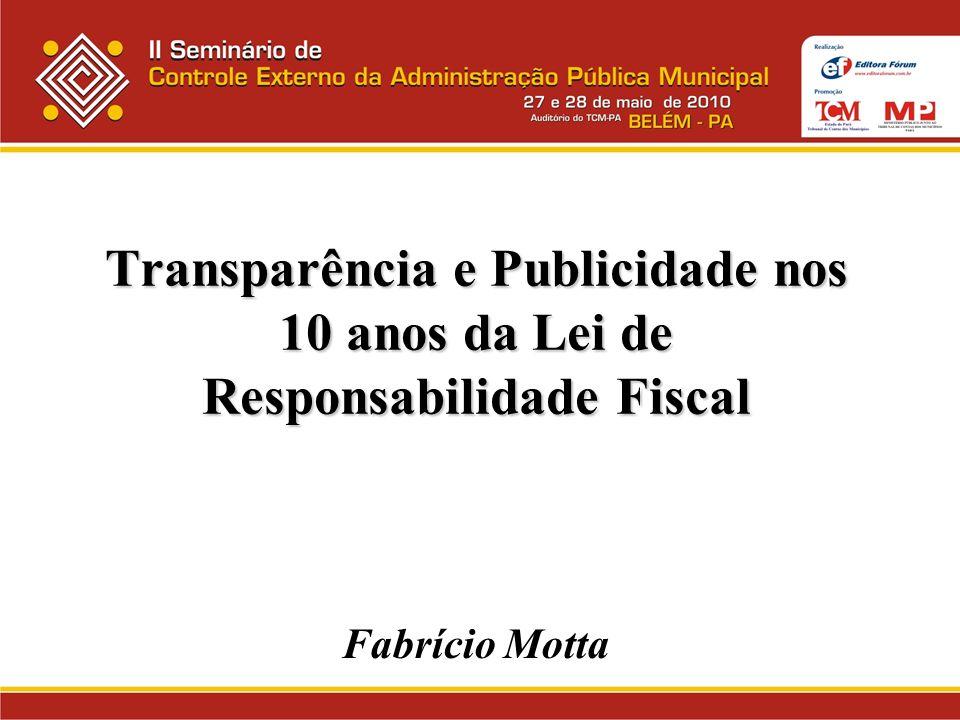 Transparência e Publicidade nos 10 anos da Lei de Responsabilidade Fiscal Fabrício Motta