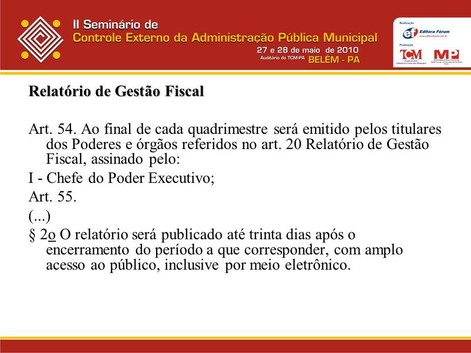 Relatório de Gestão Fiscal Art. 54. Ao final de cada quadrimestre será emitido pelos titulares dos Poderes e órgãos referidos no art. 20 Relatório de