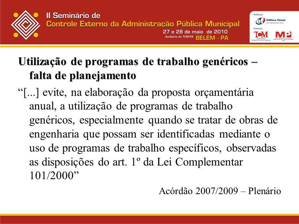Utilização de programas de trabalho genéricos – falta de planejamento [...] evite, na elaboração da proposta orçamentária anual, a utilização de progr