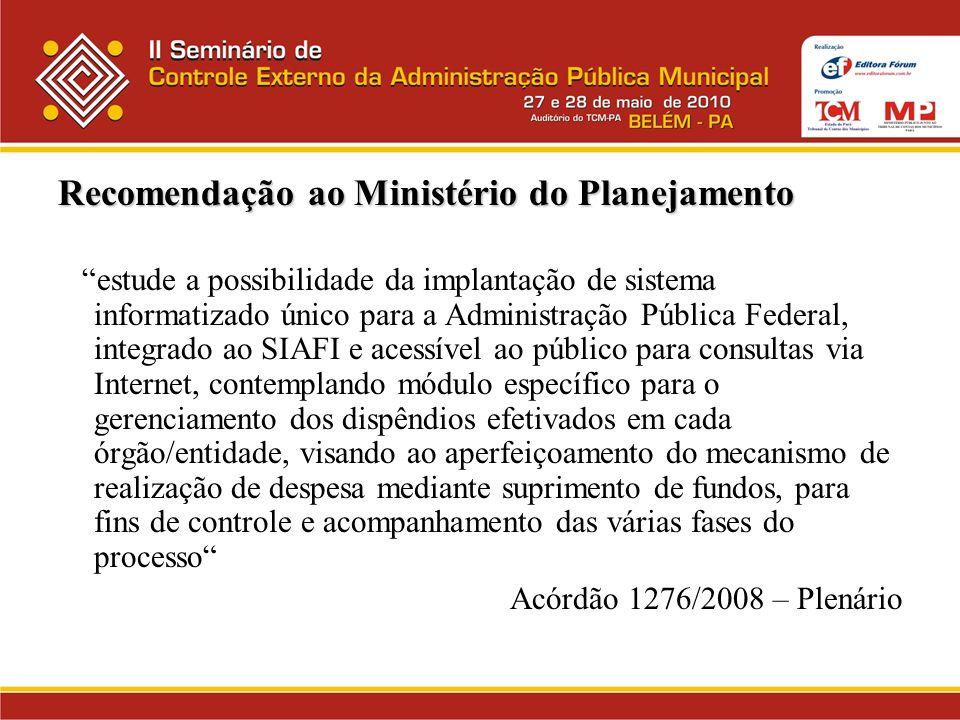 Recomendação ao Ministério do Planejamento estude a possibilidade da implantação de sistema informatizado único para a Administração Pública Federal,