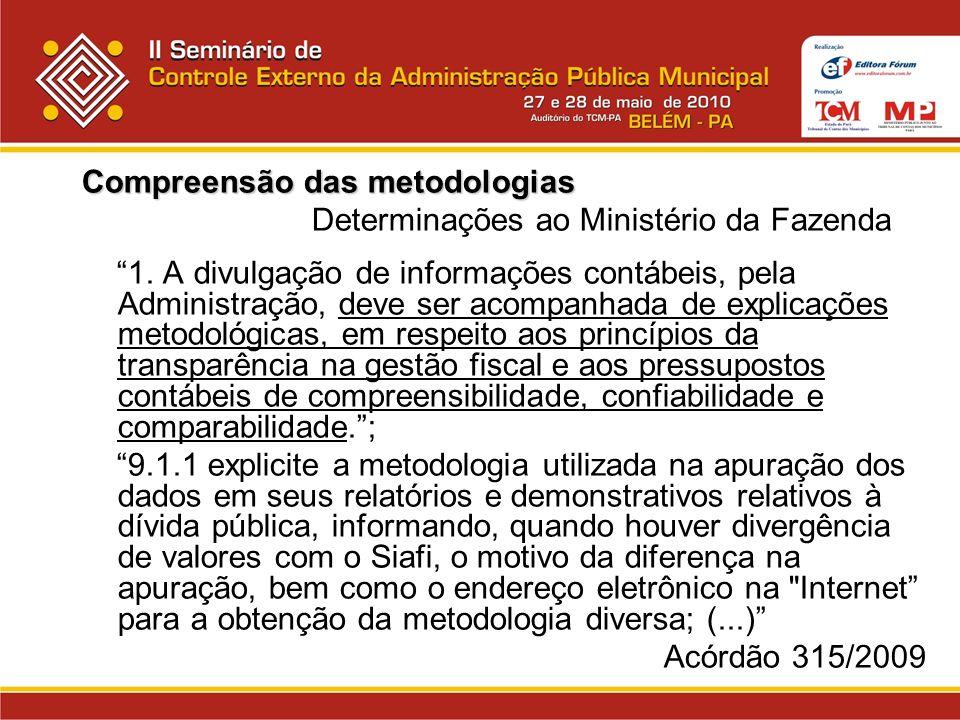 Compreensão das metodologias Determinações ao Ministério da Fazenda 1. A divulgação de informações contábeis, pela Administração, deve ser acompanhada