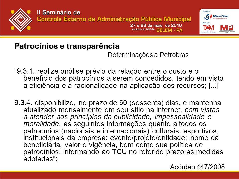 Patrocínios e transparência Determinações à Petrobras 9.3.1. realize análise prévia da relação entre o custo e o benefício dos patrocínios a serem con