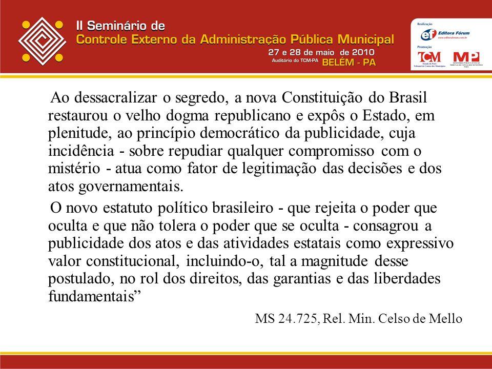 Ao dessacralizar o segredo, a nova Constituição do Brasil restaurou o velho dogma republicano e expôs o Estado, em plenitude, ao princípio democrático