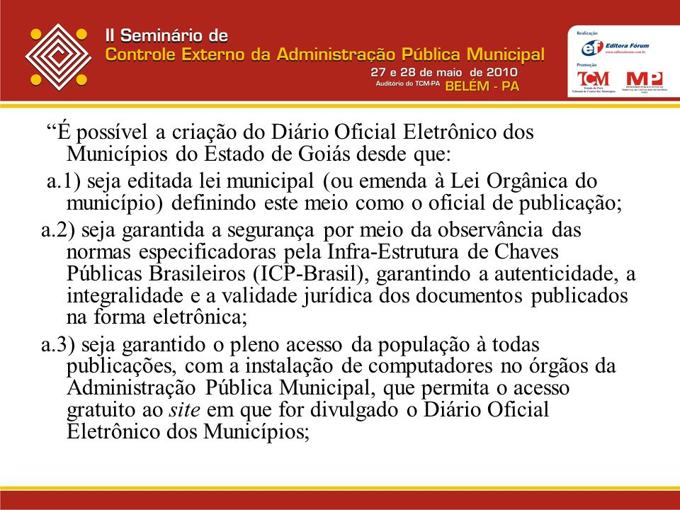 É possível a criação do Diário Oficial Eletrônico dos Municípios do Estado de Goiás desde que: a.1) seja editada lei municipal (ou emenda à Lei Orgâni