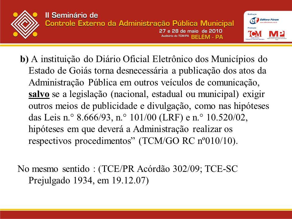 b) A instituição do Diário Oficial Eletrônico dos Municípios do Estado de Goiás torna desnecessária a publicação dos atos da Administração Pública em