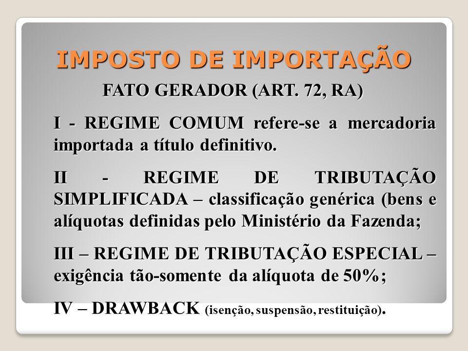 IMPOSTO DE IMPORTAÇÃO FATO GERADOR (ART. 72, RA) I - REGIME COMUM refere-se a mercadoria importada a título definitivo. II - REGIME DE TRIBUTAÇÃO SIMP