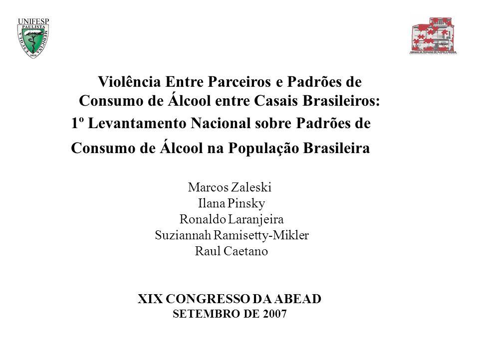 Violência Entre Parceiros e Padrões de Consumo de Álcool entre Casais Brasileiros: 1º Levantamento Nacional sobre Padrões de Consumo de Álcool na Popu