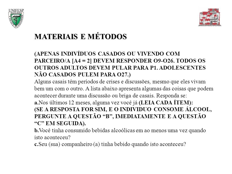 MATERIAIS E MÉTODOS (APENAS INDIVÍDUOS CASADOS OU VIVENDO COM PARCEIRO/A [A4 = 2] DEVEM RESPONDER O9-O26. TODOS OS OUTROS ADULTOS DEVEM PULAR PARA P1.
