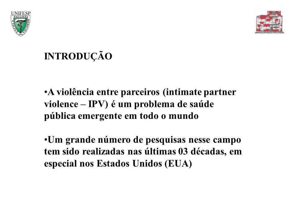 INTRODUÇÃO A violência entre parceiros (intimate partner violence – IPV) é um problema de saúde pública emergente em todo o mundo Um grande número de