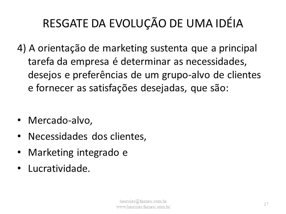 RESGATE DA EVOLUÇÃO DE UMA IDÉIA 4) A orientação de marketing sustenta que a principal tarefa da empresa é determinar as necessidades, desejos e prefe