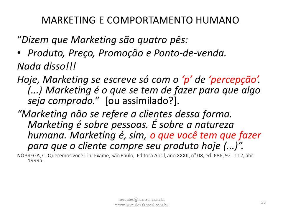 MARKETING E COMPORTAMENTO HUMANO Dizem que Marketing são quatro pês: Produto, Preço, Promoção e Ponto-de-venda. Nada disso!!! Hoje, Marketing se escre