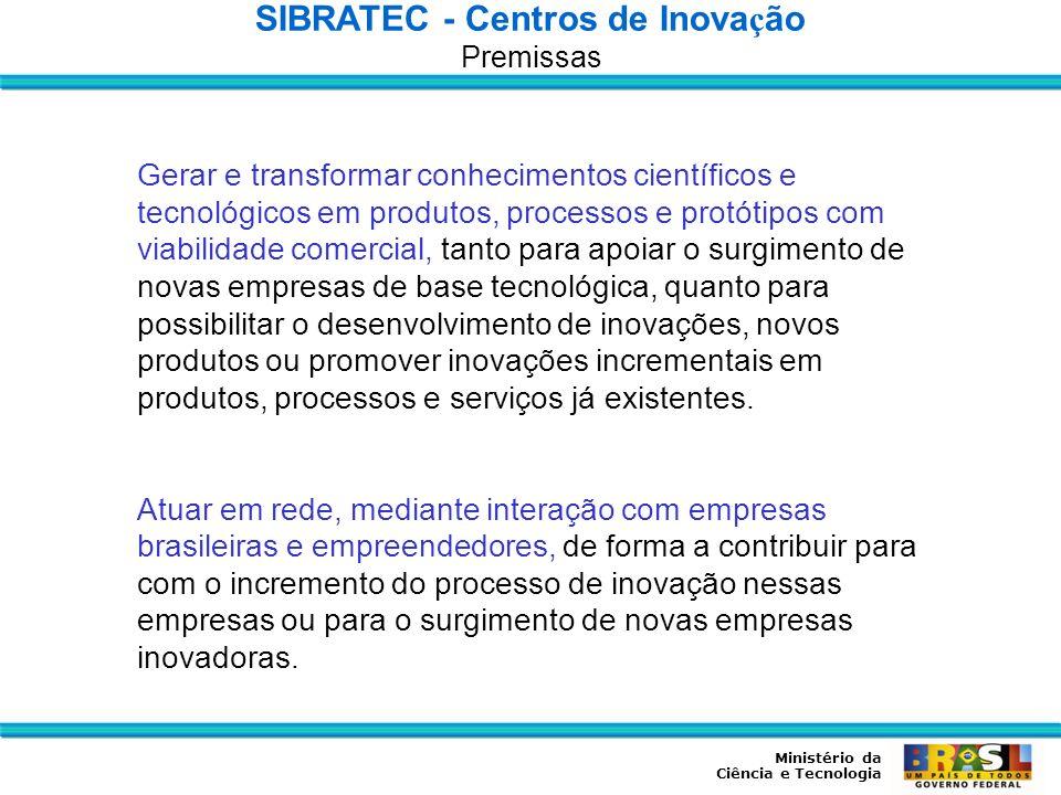 Ministério da Ciência e Tecnologia Gerar e transformar conhecimentos científicos e tecnológicos em produtos, processos e protótipos com viabilidade co