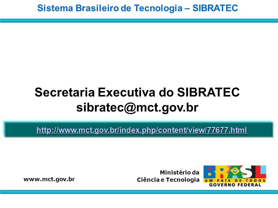 Secretaria Executiva do SIBRATEC sibratec@mct.gov.br Sistema Brasileiro de Tecnologia – SIBRATEC www.mct.gov.br Ministério da Ciência e Tecnologia htt