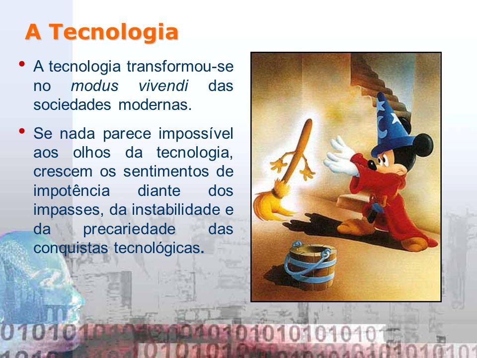 A tecnologia transformou-se no modus vivendi das sociedades modernas. Se nada parece impossível aos olhos da tecnologia, crescem os sentimentos de imp