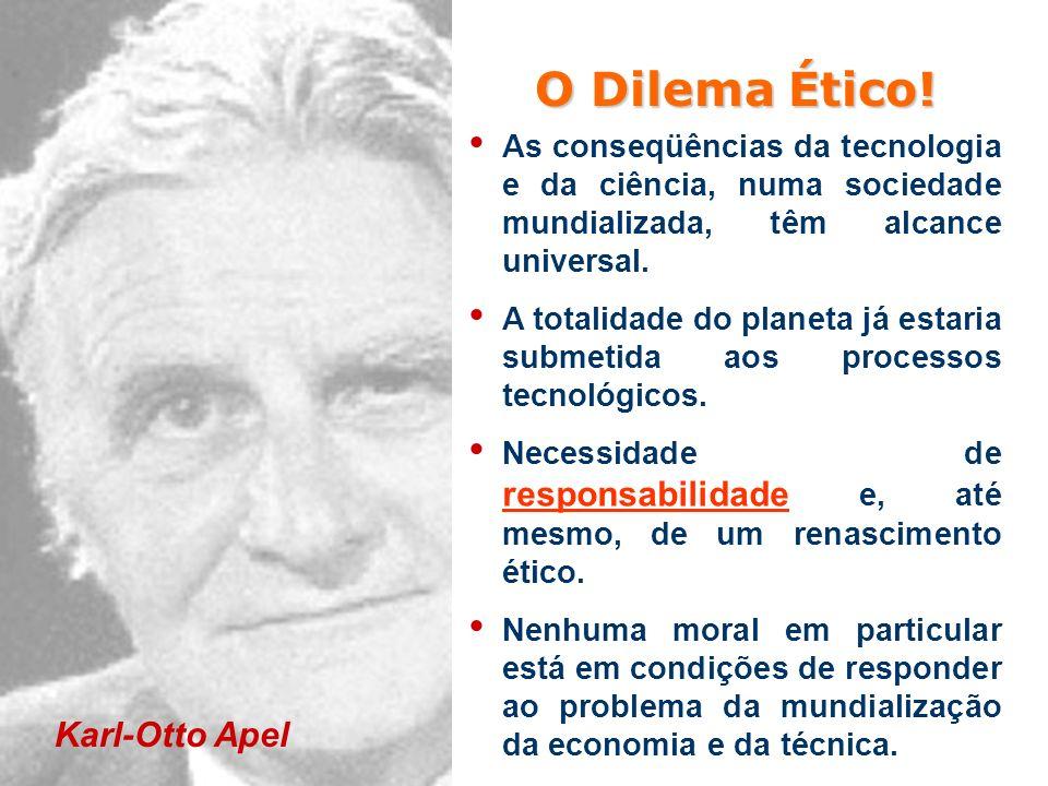 O Dilema Ético! As conseqüências da tecnologia e da ciência, numa sociedade mundializada, têm alcance universal. A totalidade do planeta já estaria su