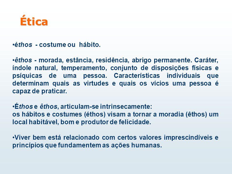 Ética éthos - costume ou hábito. êthos - morada, estância, residência, abrigo permanente. Caráter, índole natural, temperamento, conjunto de disposiçõ