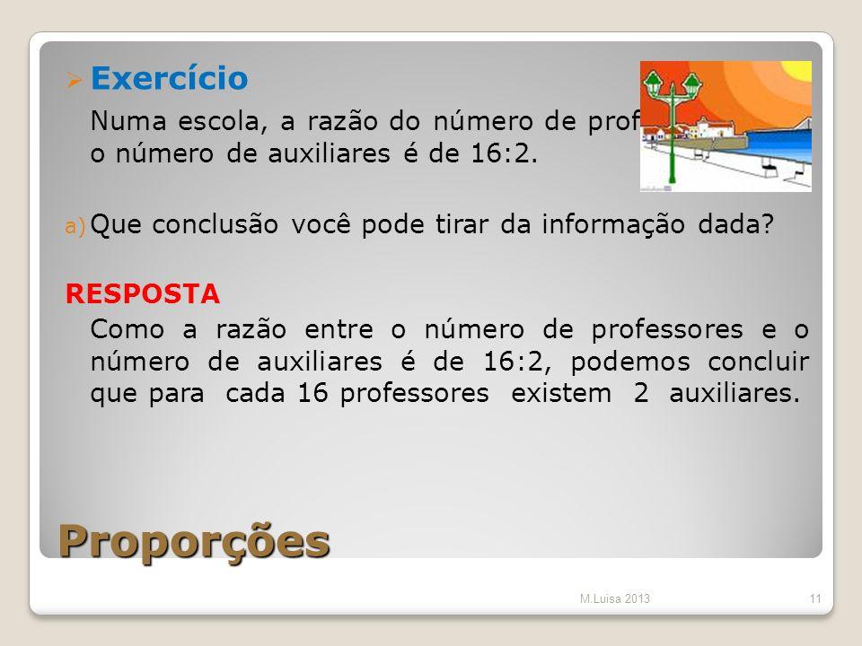 Proporções Exercício Numa escola, a razão do número de professores para o número de auxiliares é de 16:2. a) Que conclusão você pode tirar da informaç