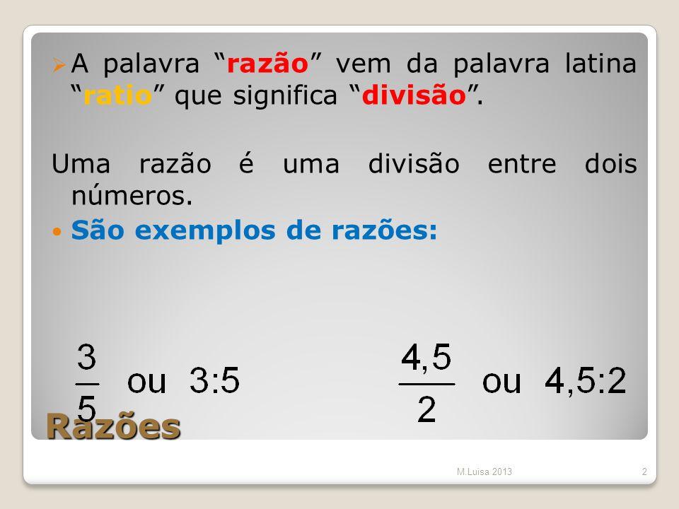 Razões A palavra razão vem da palavra latinaratio que significa divisão. Uma razão é uma divisão entre dois números. São exemplos de razões: M.Luisa 2