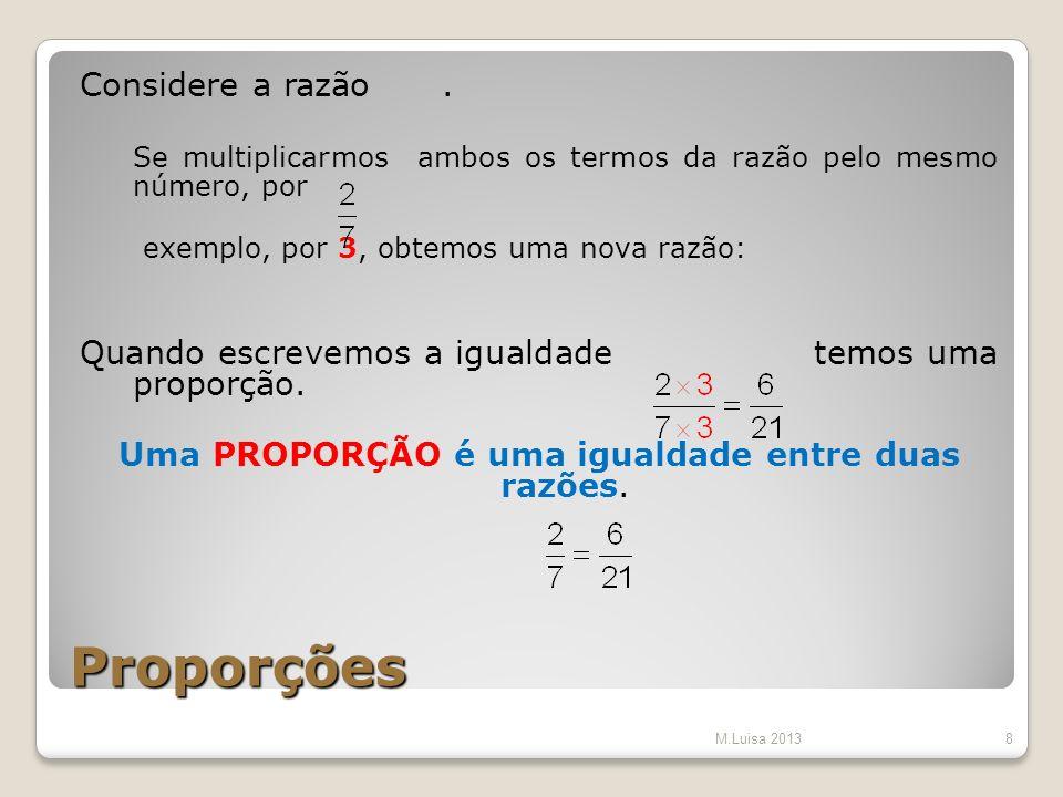 Proporções A proporção deve ler-se: 2 está para 7 assim como 6 está para 21.