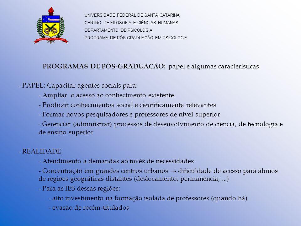 PROGRAMAS DE PÓS-GRADUAÇÃO: papel e algumas características - PAPEL: Capacitar agentes sociais para: - Ampliar o acesso ao conhecimento existente - Pr