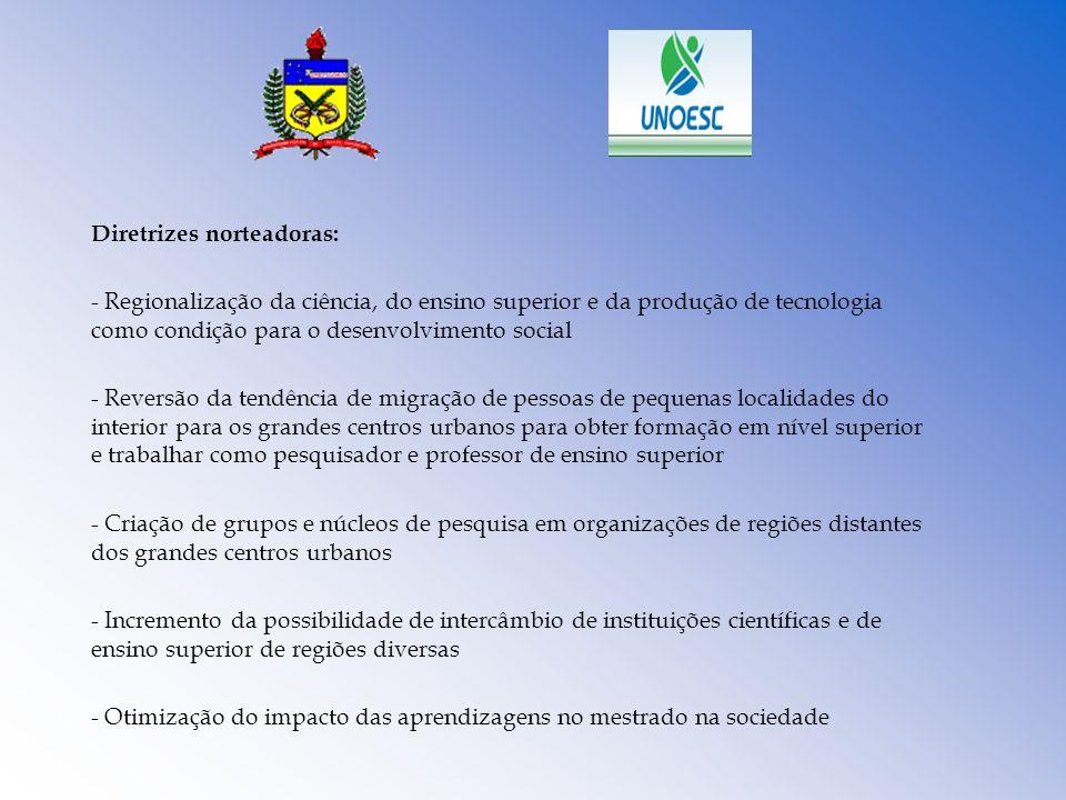 Diretrizes norteadoras: - Regionalização da ciência, do ensino superior e da produção de tecnologia como condição para o desenvolvimento social - Reve