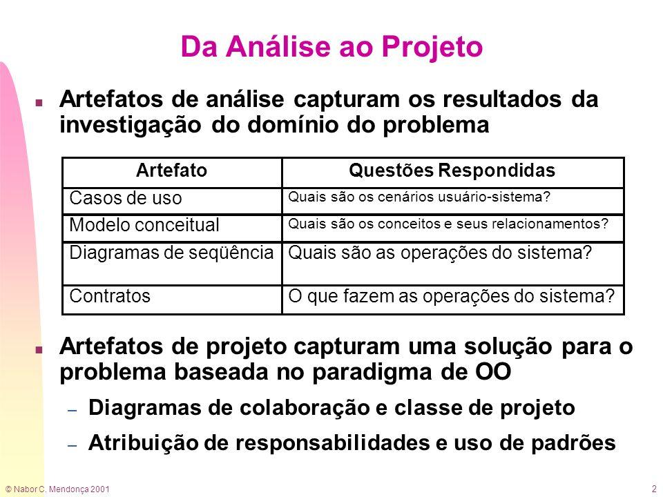 © Nabor C. Mendonça 2001 2 n Artefatos de análise capturam os resultados da investigação do domínio do problema n Artefatos de projeto capturam uma so