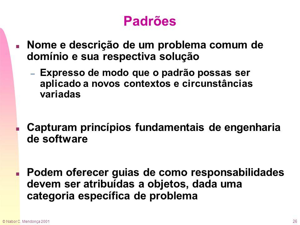 © Nabor C. Mendonça 2001 26 Padrões n Nome e descrição de um problema comum de domínio e sua respectiva solução – Expresso de modo que o padrão possas