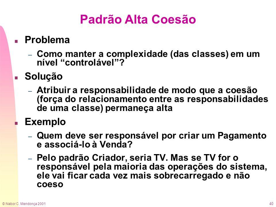 © Nabor C. Mendonça 2001 40 Padrão Alta Coesão n Problema – Como manter a complexidade (das classes) em um nível controlável? n Solução – Atribuir a r