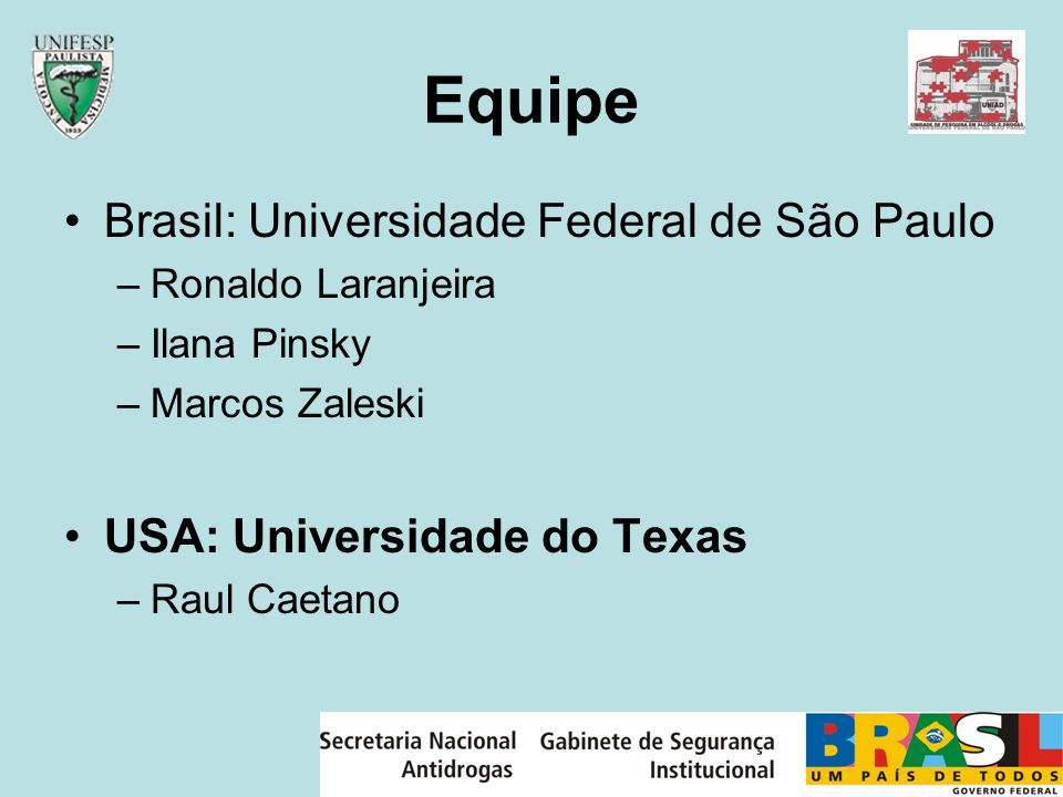 Equipe Brasil: Universidade Federal de São Paulo –Ronaldo Laranjeira –Ilana Pinsky –Marcos Zaleski USA: Universidade do Texas –Raul Caetano