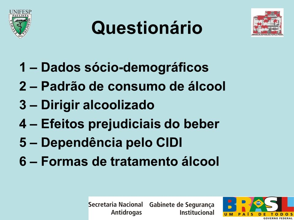 Questionário 7 – Traumas e ferimentos 8 – Apoio às várias formas de políticas do álcool 9 – Escala de depressão 10- Experiência com outras pessoas com problemas com álcool 11- Infância e violência familiar